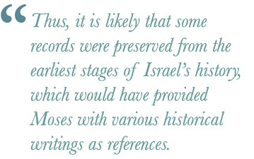 Thus, it is likely that some records were preserved from the earliest stages of Israel's history, which would have provided Moses with various historical writings as references.